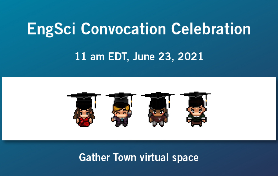 EngSci convocation celebration in Gather Town June 23 11 am EDT